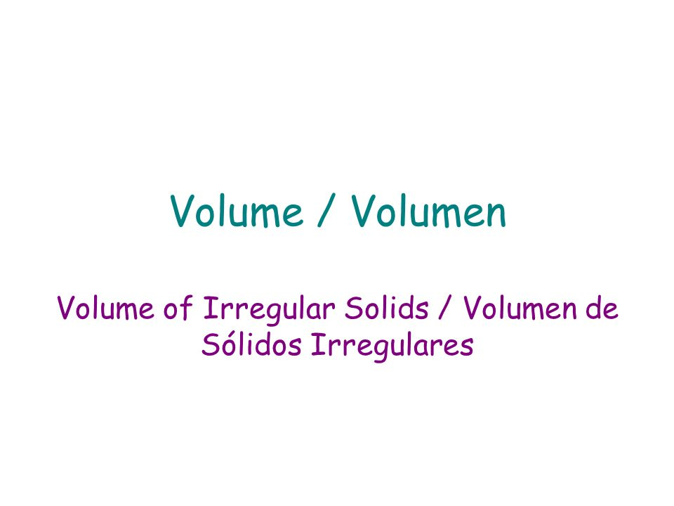Volume of Irregular Solids / Volumen de Sólidos Irregulares