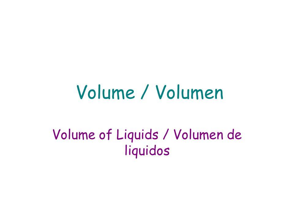 Volume of Liquids / Volumen de liquidos