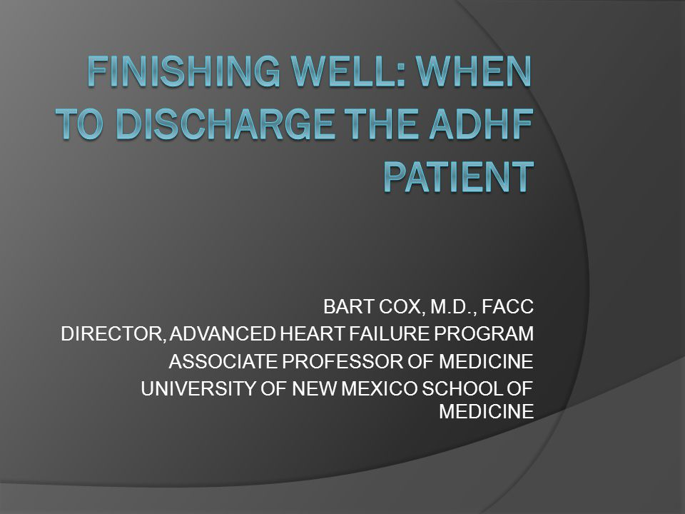 FINISHING WELL: WHEN TO DISCHARGE THE ADHF PATIENT