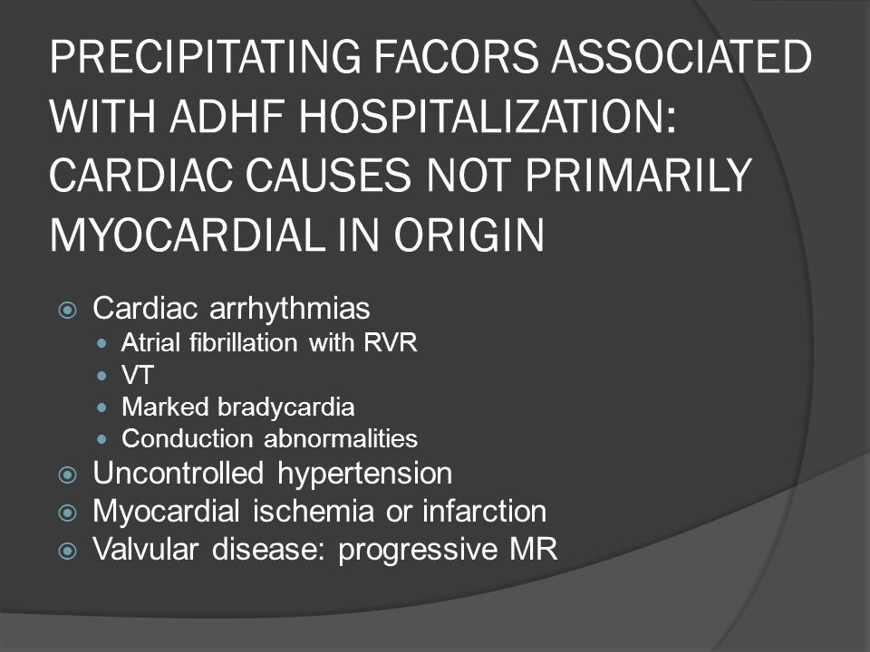 PRECIPITATING FACORS ASSOCIATED WITH ADHF HOSPITALIZATION: CARDIAC CAUSES NOT PRIMARILY MYOCARDIAL IN ORIGIN