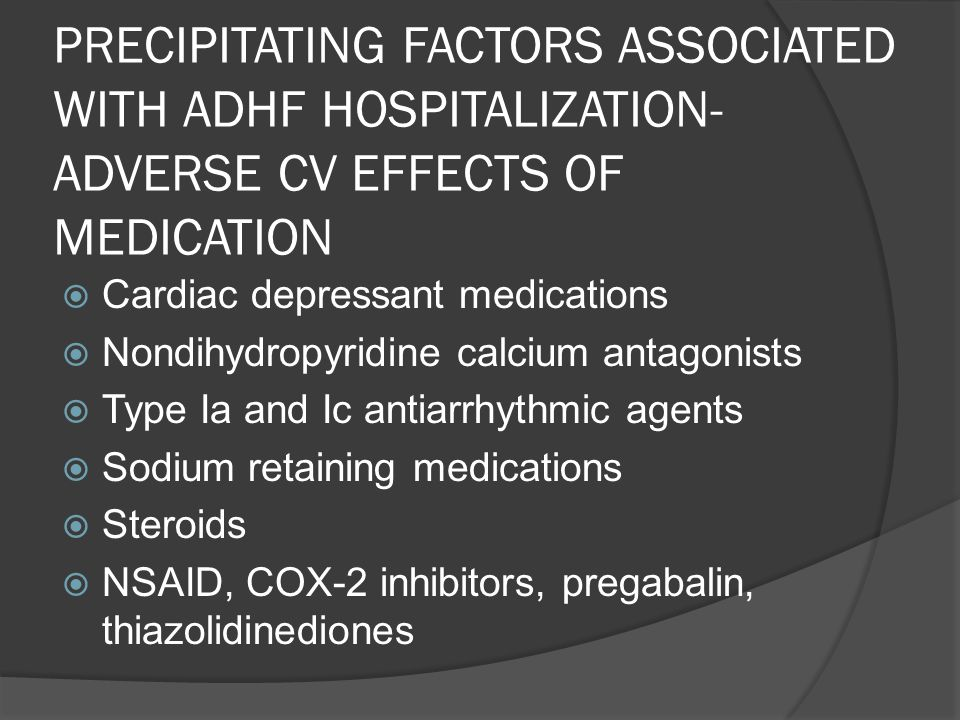 PRECIPITATING FACTORS ASSOCIATED WITH ADHF HOSPITALIZATION- ADVERSE CV EFFECTS OF MEDICATION