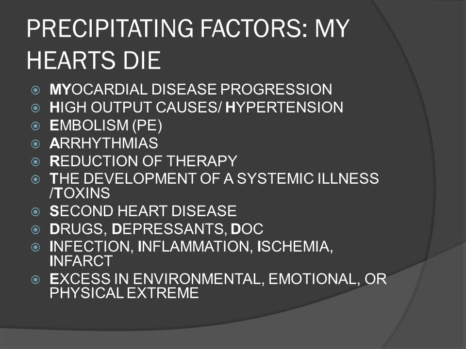 PRECIPITATING FACTORS: MY HEARTS DIE