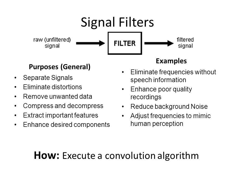 Signal Filters How: Execute a convolution algorithm Examples