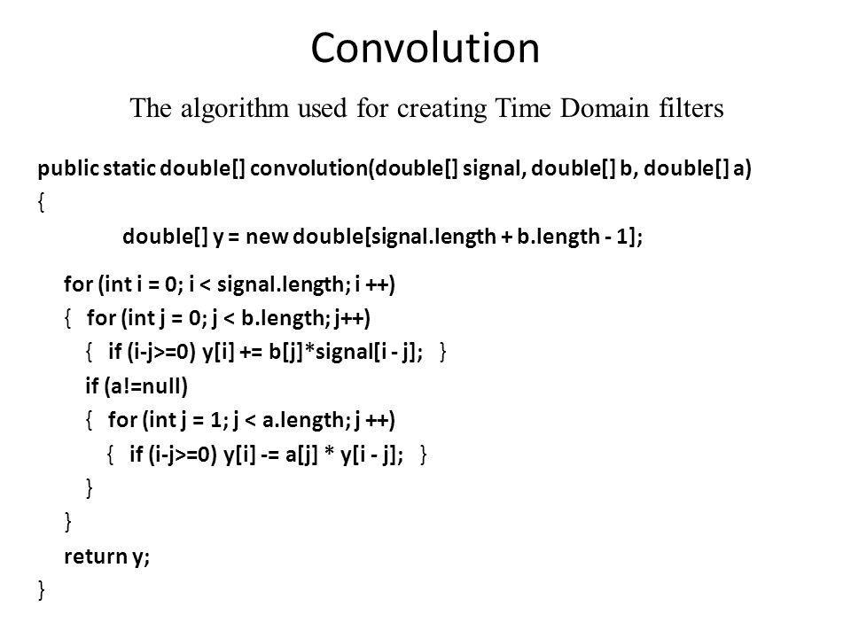Convolution The algorithm used for creating Time Domain filters