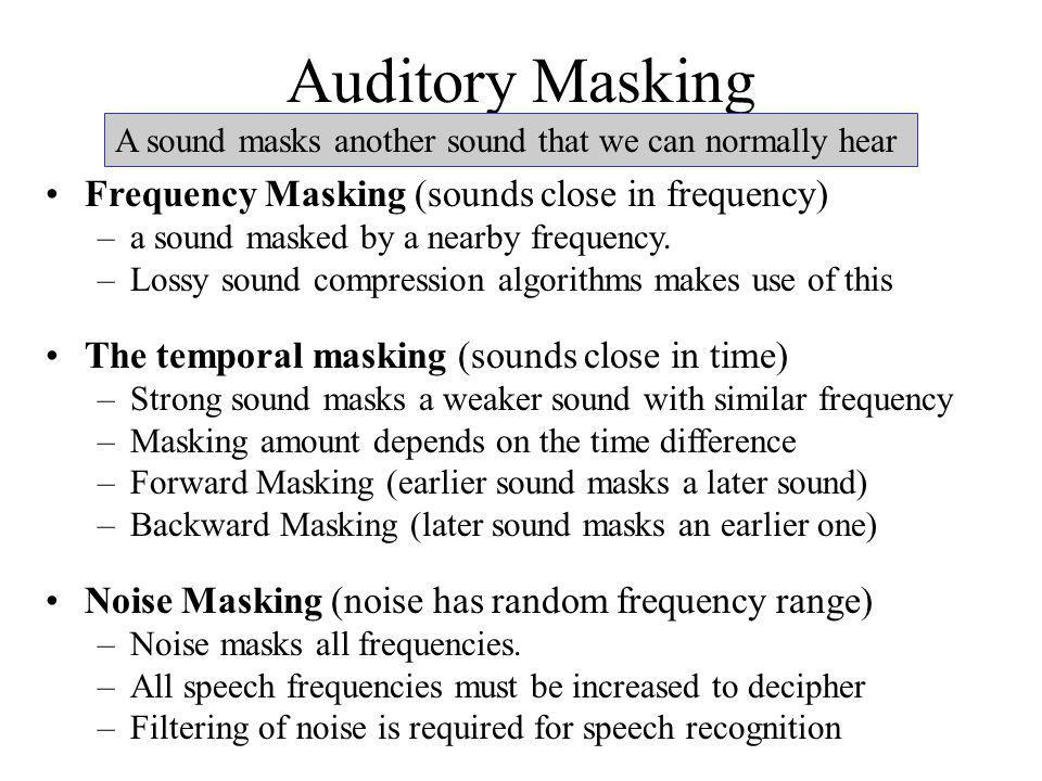 Auditory Masking Frequency Masking (sounds close in frequency)