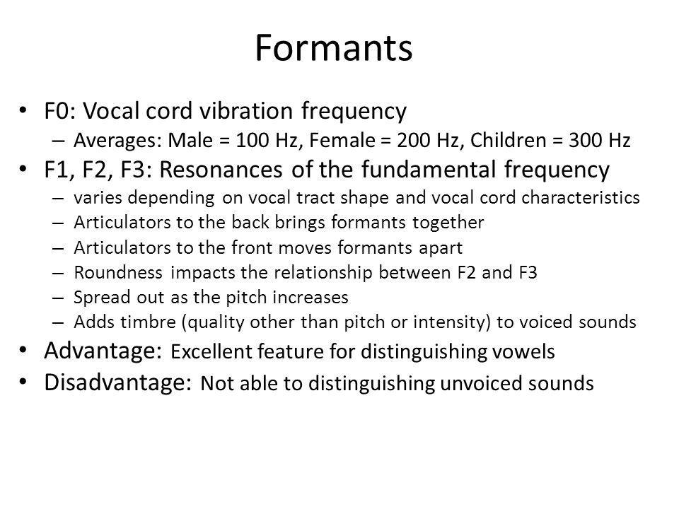 Formants F0: Vocal cord vibration frequency