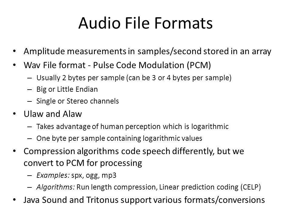 Audio File Formats Amplitude measurements in samples/second stored in an array. Wav File format - Pulse Code Modulation (PCM)