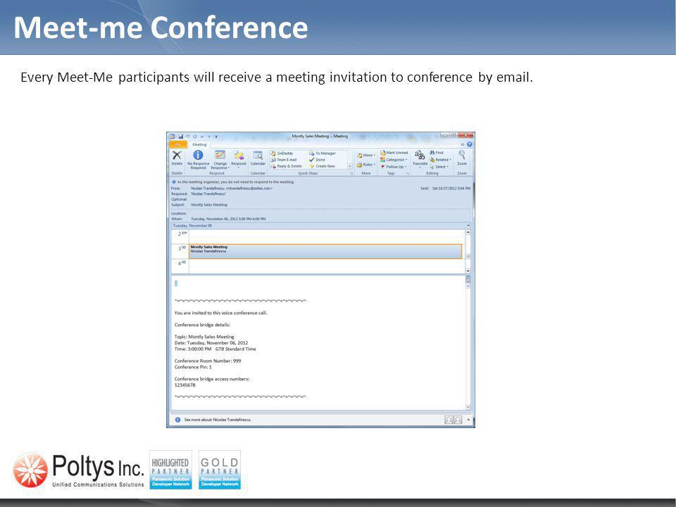 Meet-me Conference Every Meet-Me participants will receive a meeting invitation to conference by email.