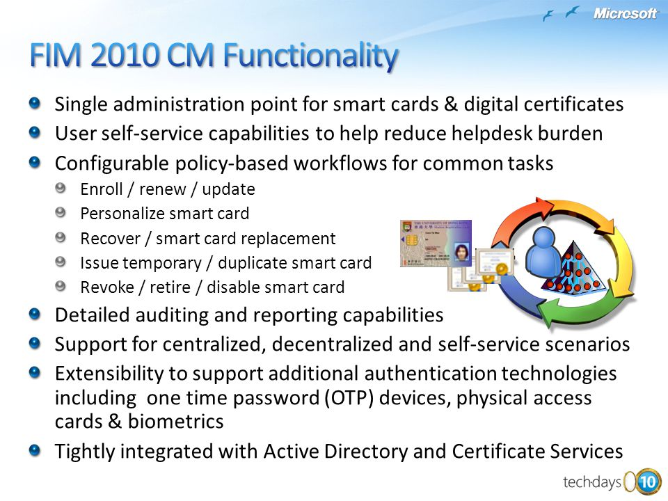 FIM 2010 CM Functionality Single administration point for smart cards & digital certificates.