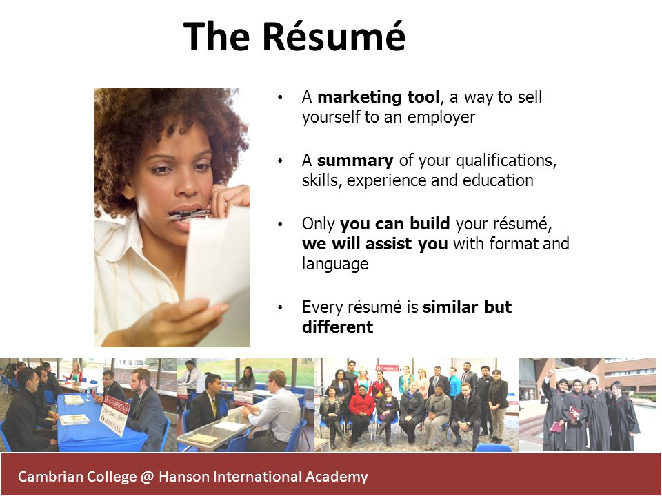 The Résumé A marketing tool, a way to sell yourself to an employer