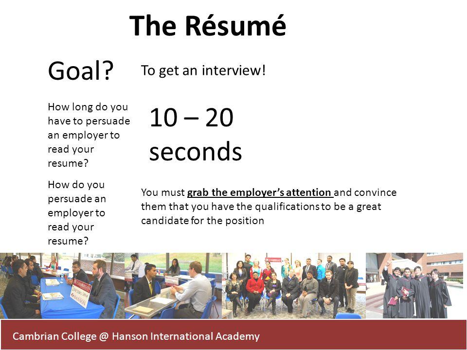 The Résumé Goal 10 – 20 seconds To get an interview!