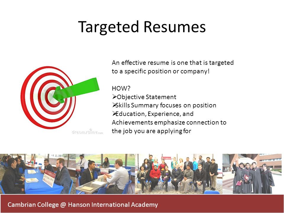 Targeted Resumes An effective resume is one that is targeted to a specific position or company! HOW