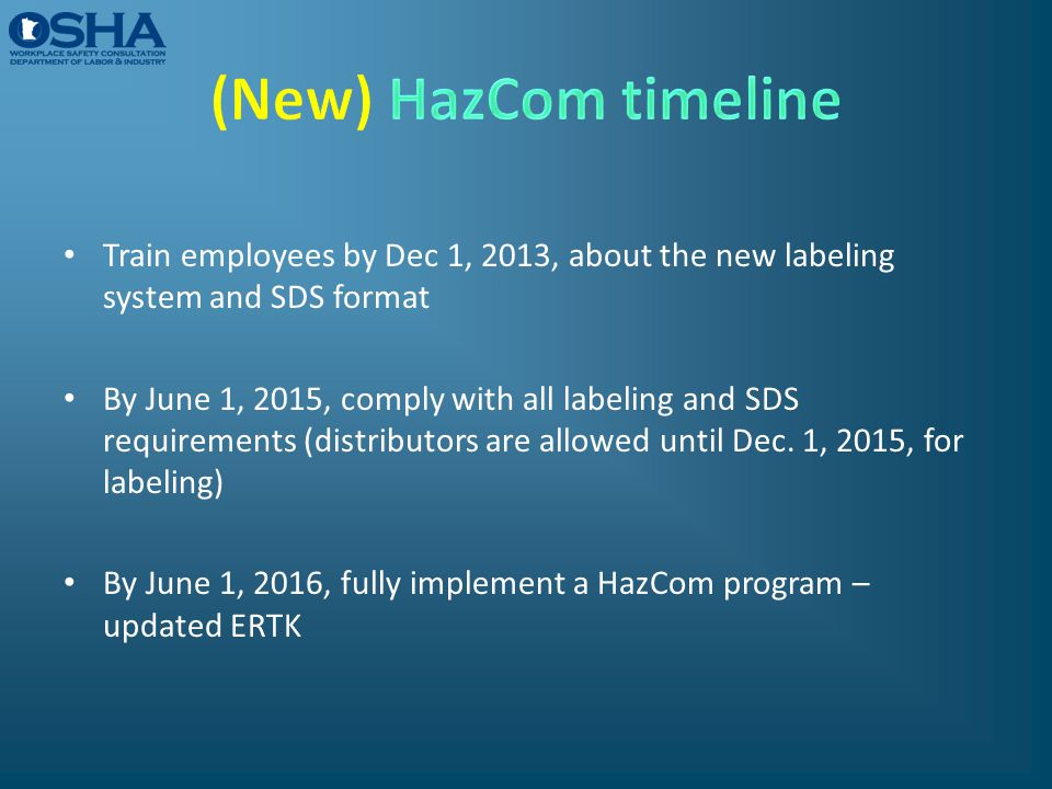 (New) HazCom timeline Train employees by Dec 1, 2013, about the new labeling system and SDS format.