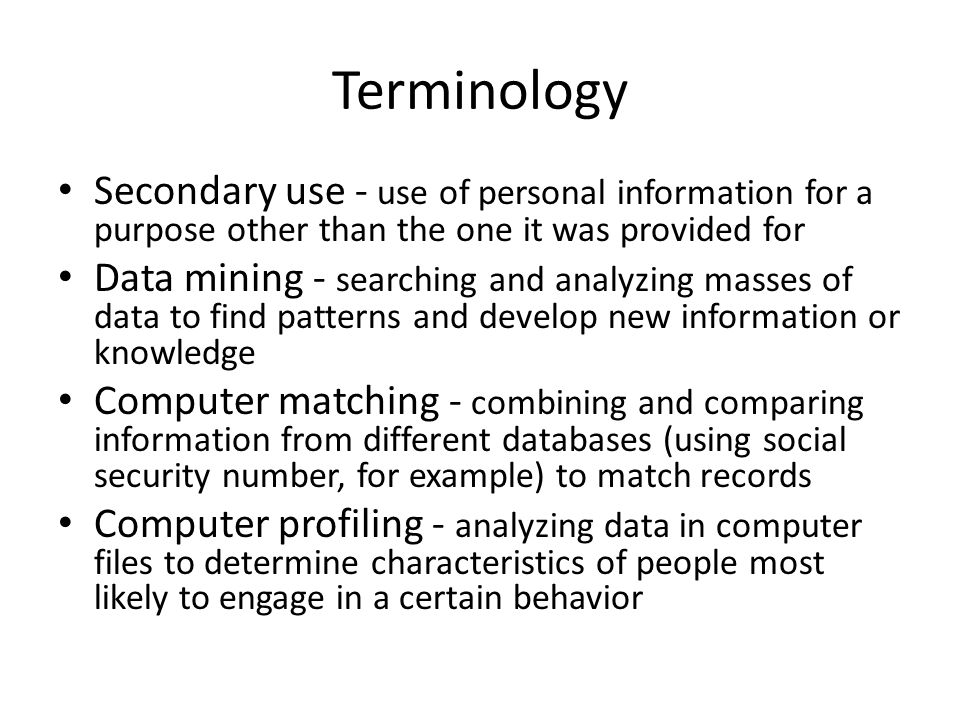 Terminology Secondary use - use of personal information for a purpose other than the one it was provided for.
