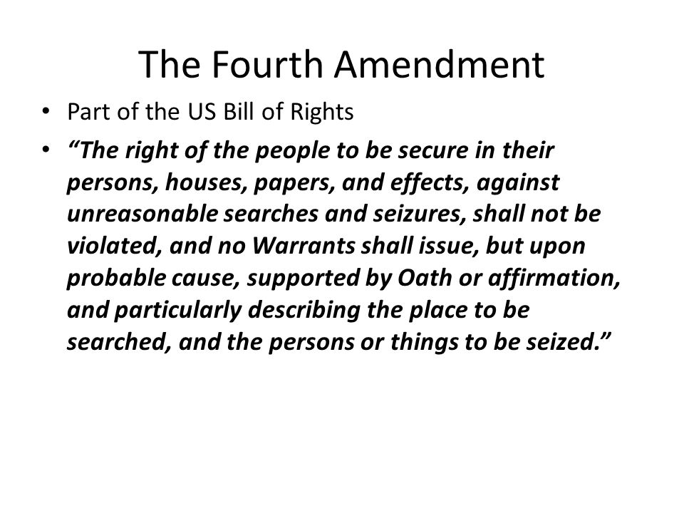 The Fourth Amendment Part of the US Bill of Rights