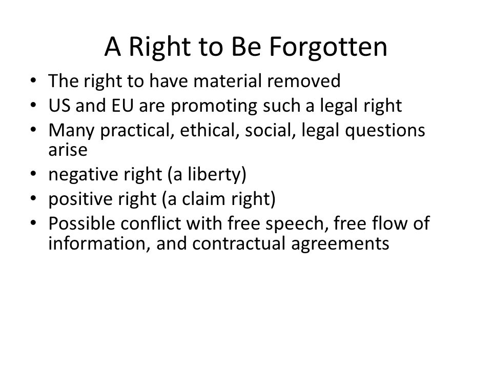 A Right to Be Forgotten The right to have material removed