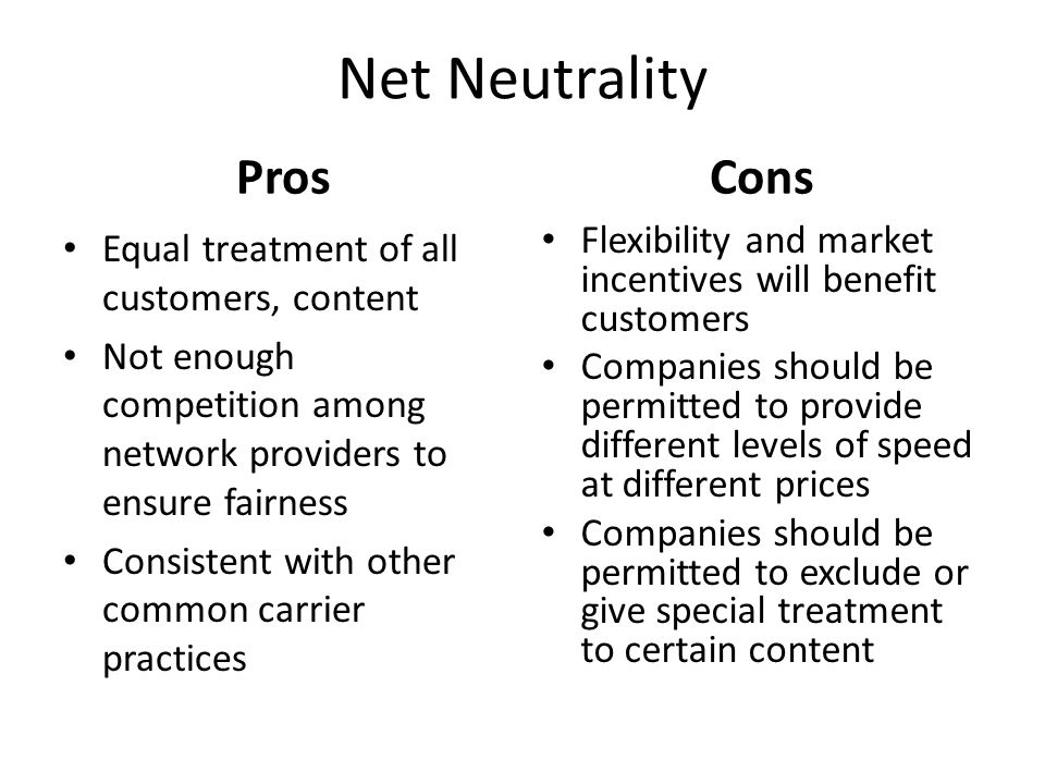 Net Neutrality Pros Cons Equal treatment of all customers, content