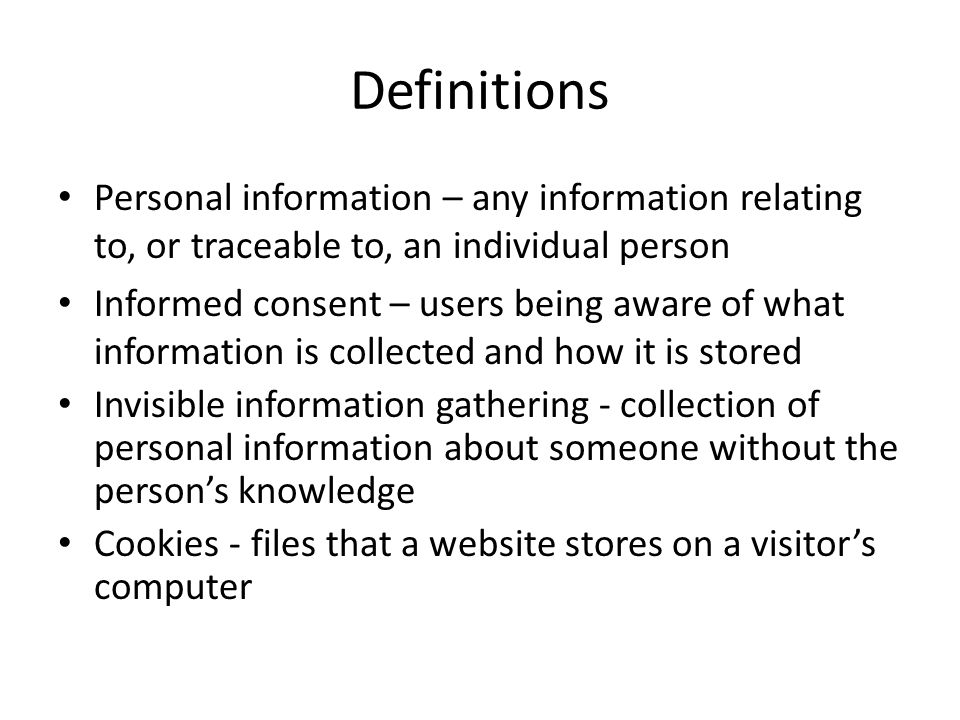 Definitions Personal information – any information relating to, or traceable to, an individual person.