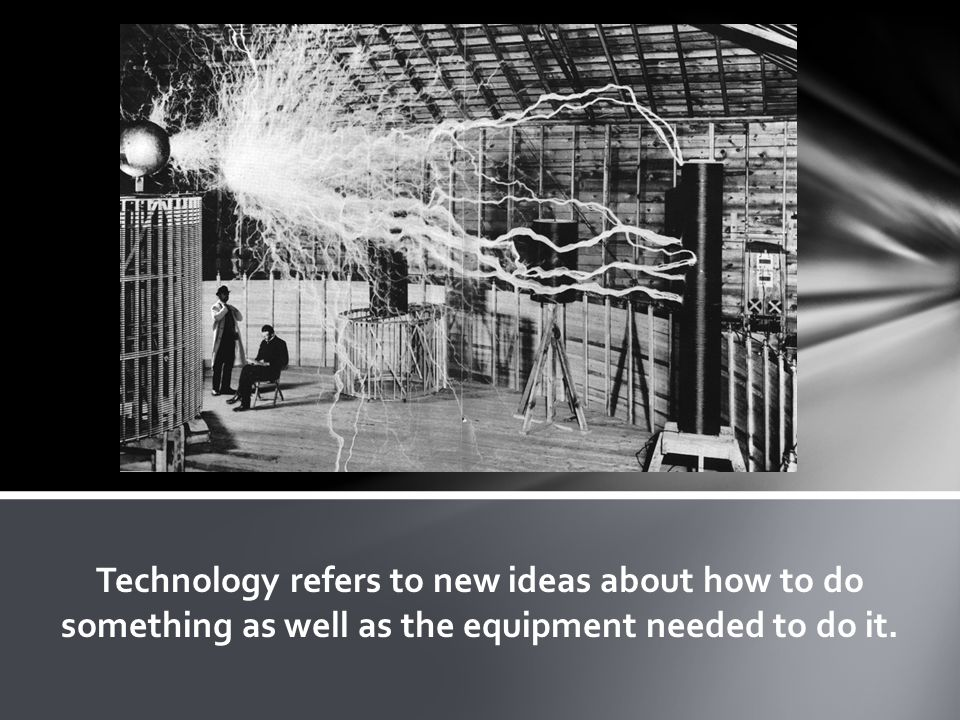 Technology refers to new ideas about how to do something as well as the equipment needed to do it.