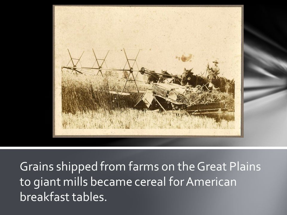 Grains shipped from farms on the Great Plains to giant mills became cereal for American breakfast tables.