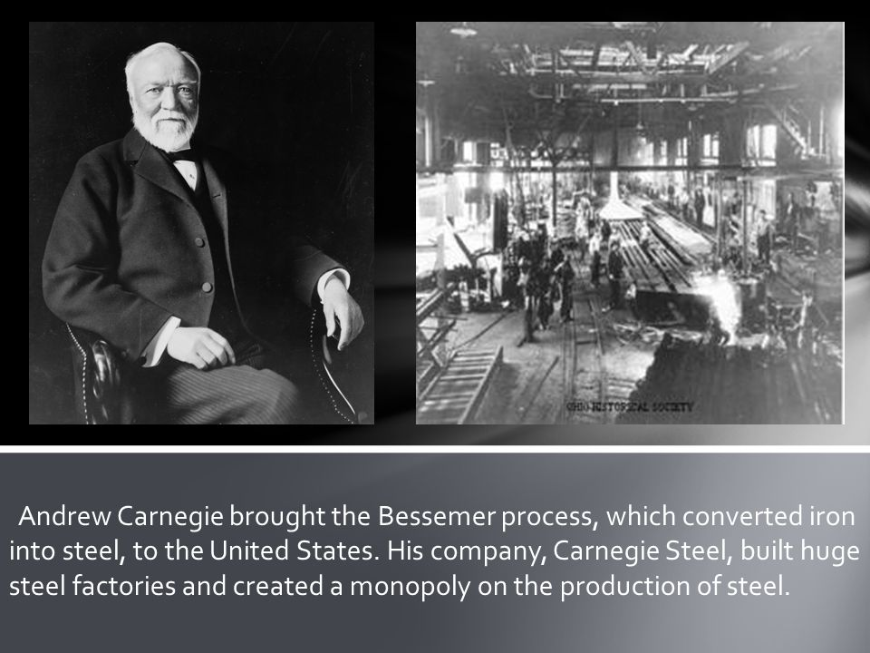 Andrew Carnegie brought the Bessemer process, which converted iron into steel, to the United States.