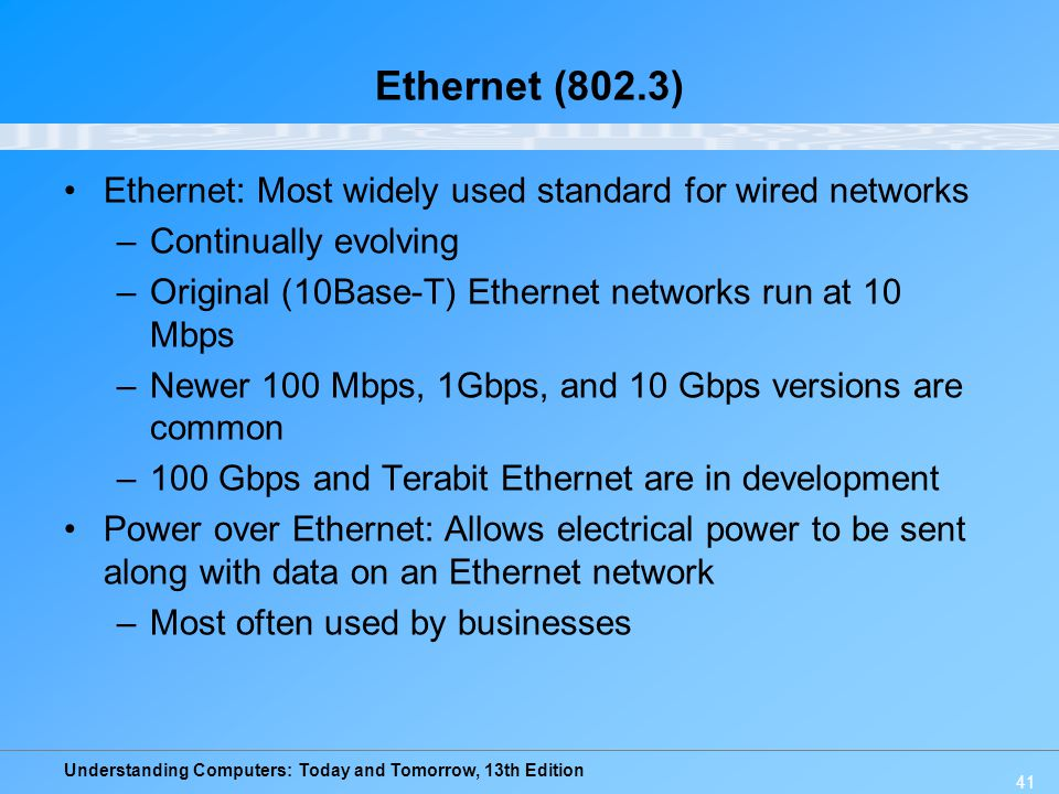 Ethernet (802.3) Ethernet: Most widely used standard for wired networks. Continually evolving. Original (10Base-T) Ethernet networks run at 10 Mbps.