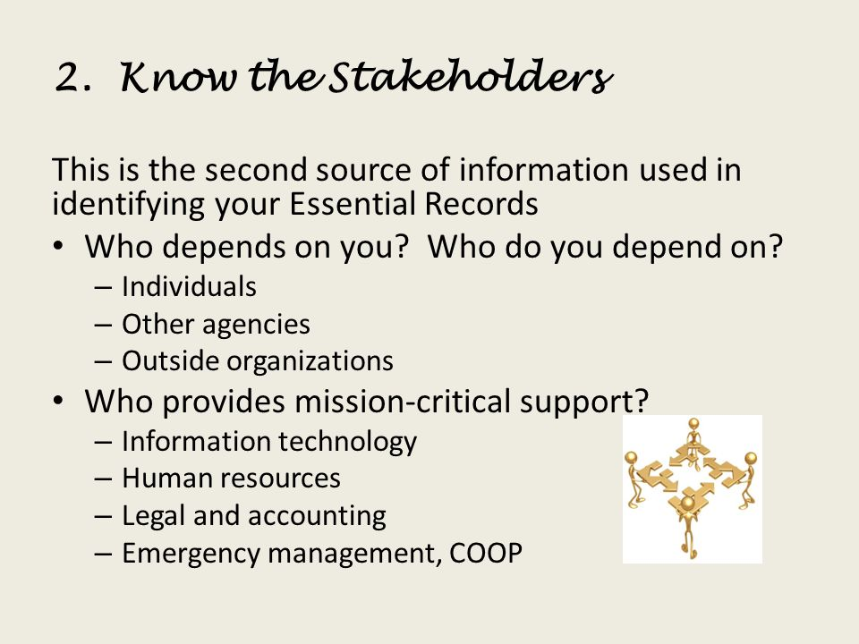 2. Know the Stakeholders This is the second source of information used in identifying your Essential Records.