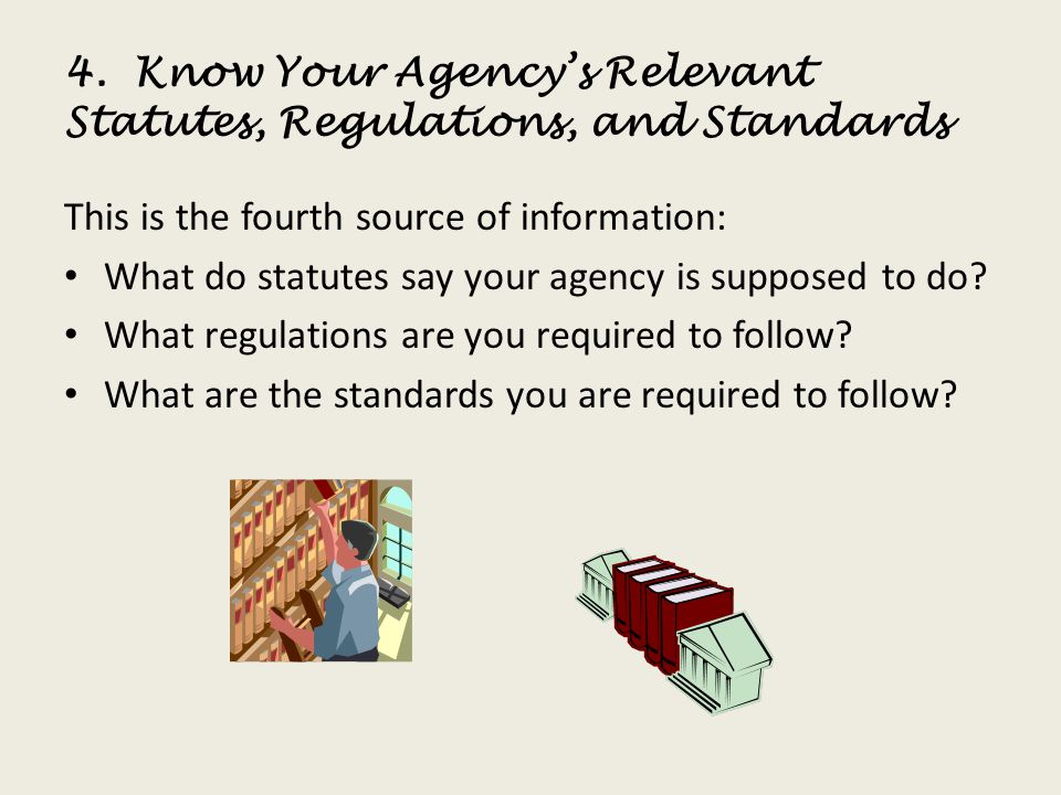 4. Know Your Agency's Relevant Statutes, Regulations, and Standards