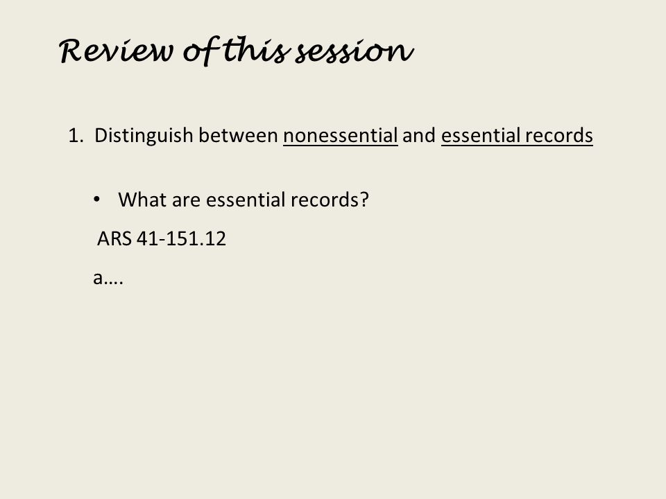 Review of this session 1. Distinguish between nonessential and essential records. What are essential records