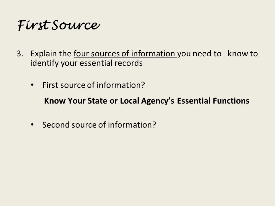 First Source Explain the four sources of information you need to know to identify your essential records.