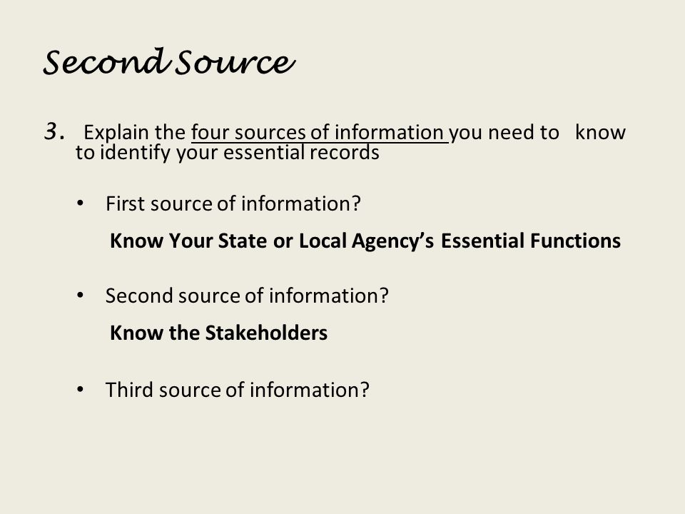 Second Source Explain the four sources of information you need to know to identify your essential records.