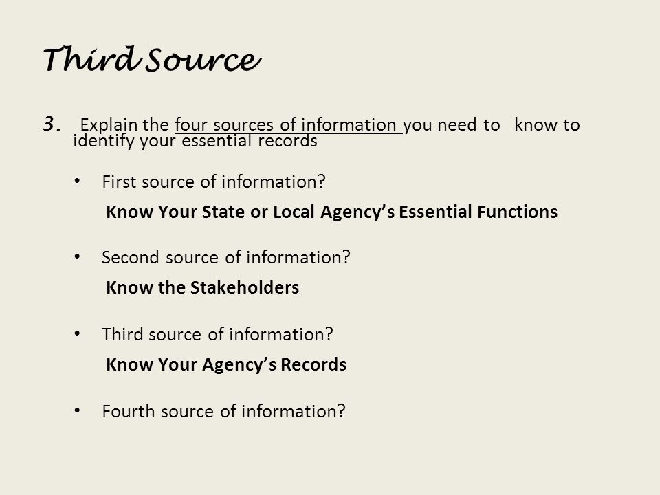 Third Source Explain the four sources of information you need to know to identify your essential records.