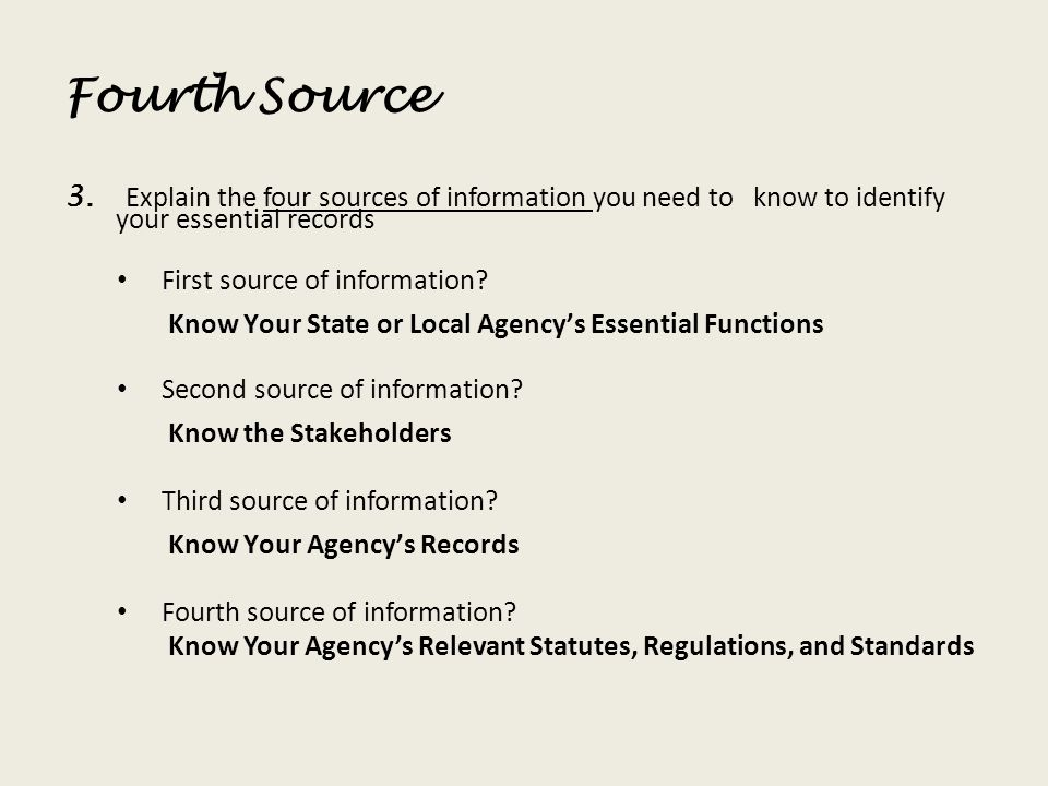Fourth Source Explain the four sources of information you need to know to identify your essential records.