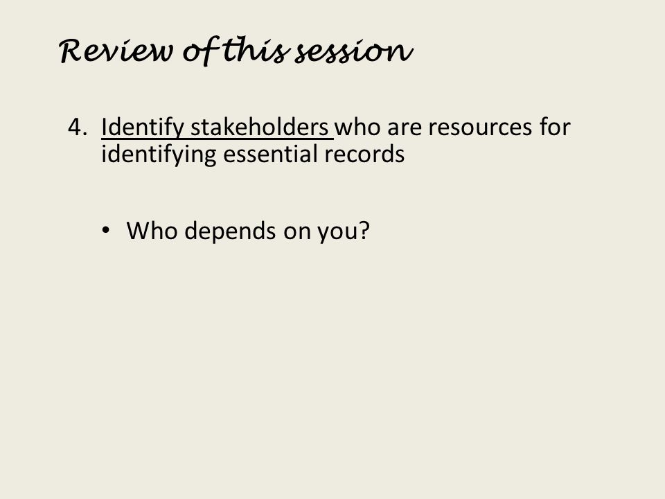 Review of this session Identify stakeholders who are resources for identifying essential records.