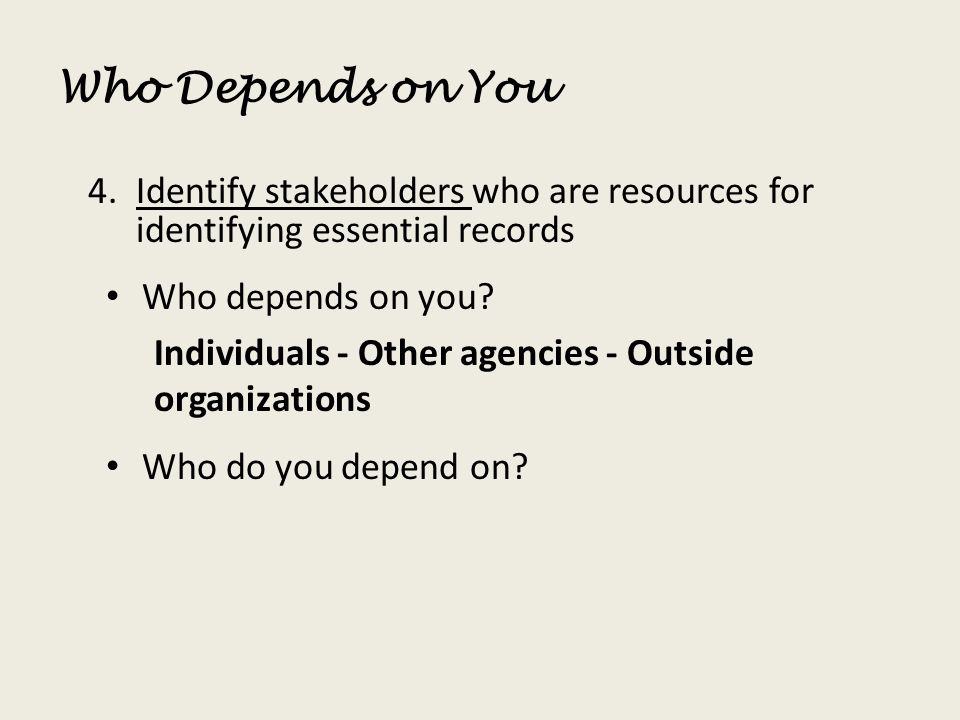 Who Depends on You Identify stakeholders who are resources for identifying essential records. Who depends on you