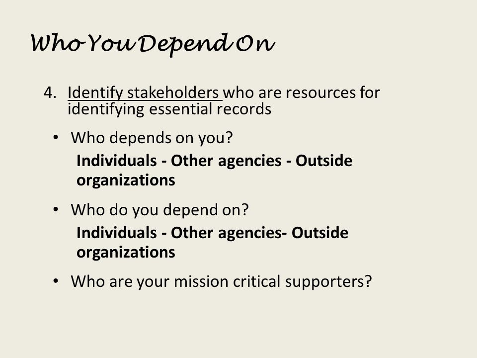 Who You Depend On Identify stakeholders who are resources for identifying essential records. Who depends on you