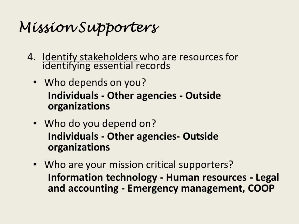 Mission Supporters Identify stakeholders who are resources for identifying essential records. Who depends on you