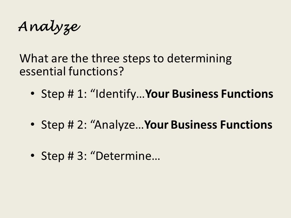 Analyze What are the three steps to determining essential functions Step # 1: Identify…Your Business Functions.