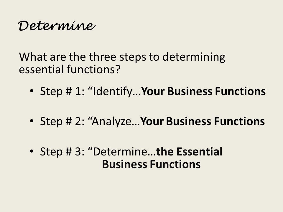 Determine What are the three steps to determining essential functions Step # 1: Identify…Your Business Functions.