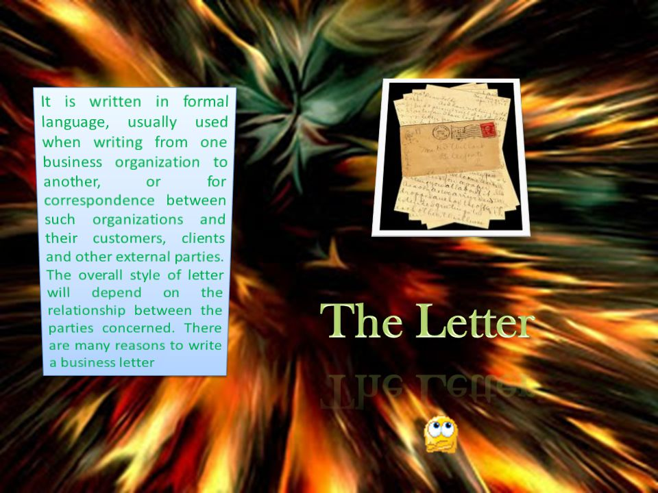 It is written in formal language, usually used when writing from one business organization to another, or for correspondence between such organizations and their customers, clients and other external parties. The overall style of letter will depend on the relationship between the parties concerned. There are many reasons to write a business letter