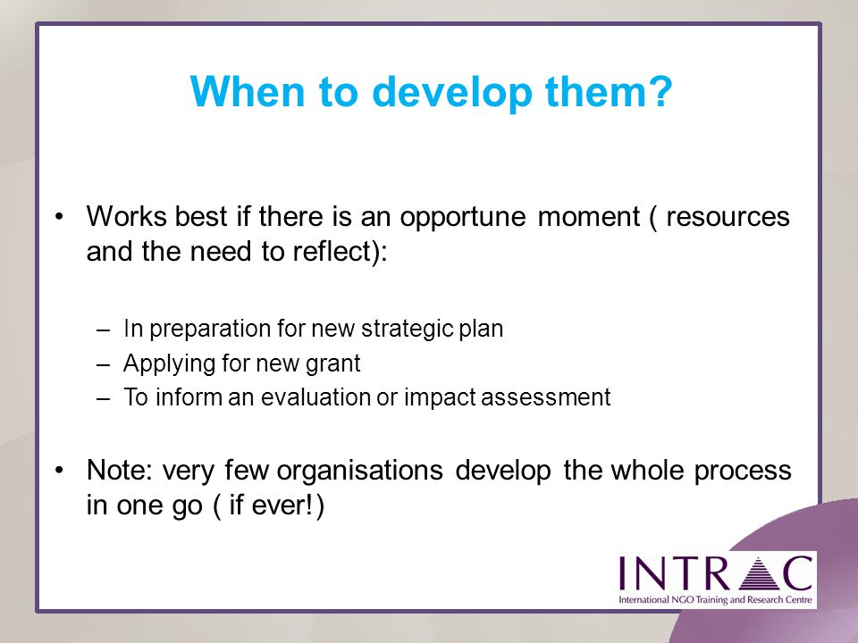 When to develop them Works best if there is an opportune moment ( resources and the need to reflect):