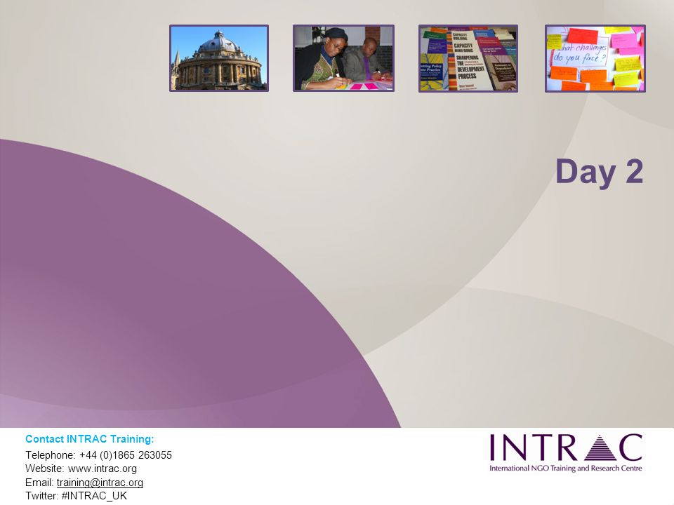 Day 2 Contact INTRAC Training: Telephone: +44 (0)1865 263055