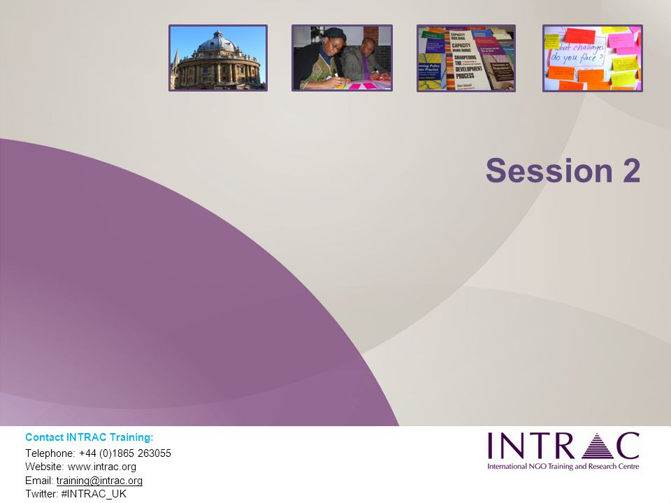 Session 2 Contact INTRAC Training: Telephone: +44 (0)1865 263055