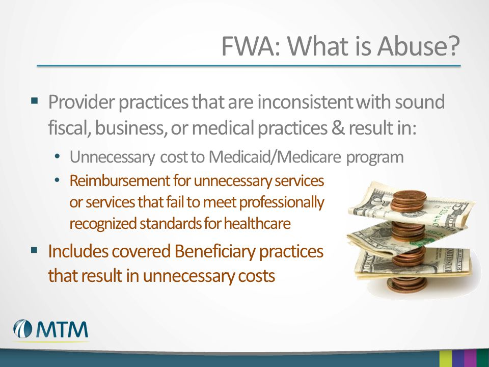 FWA: What is Abuse Provider practices that are inconsistent with sound fiscal, business, or medical practices & result in: