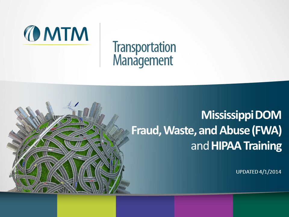 Mississippi DOM Fraud, Waste, and Abuse (FWA) and HIPAA Training UPDATED 4/1/2014