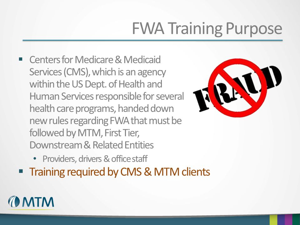 FWA Training Purpose Training required by CMS & MTM clients