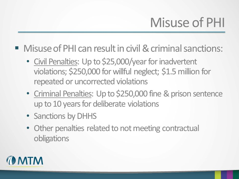 Misuse of PHI Misuse of PHI can result in civil & criminal sanctions: