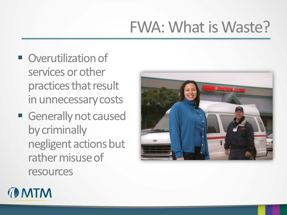 FWA: What is Waste Overutilization of services or other practices that result in unnecessary costs.