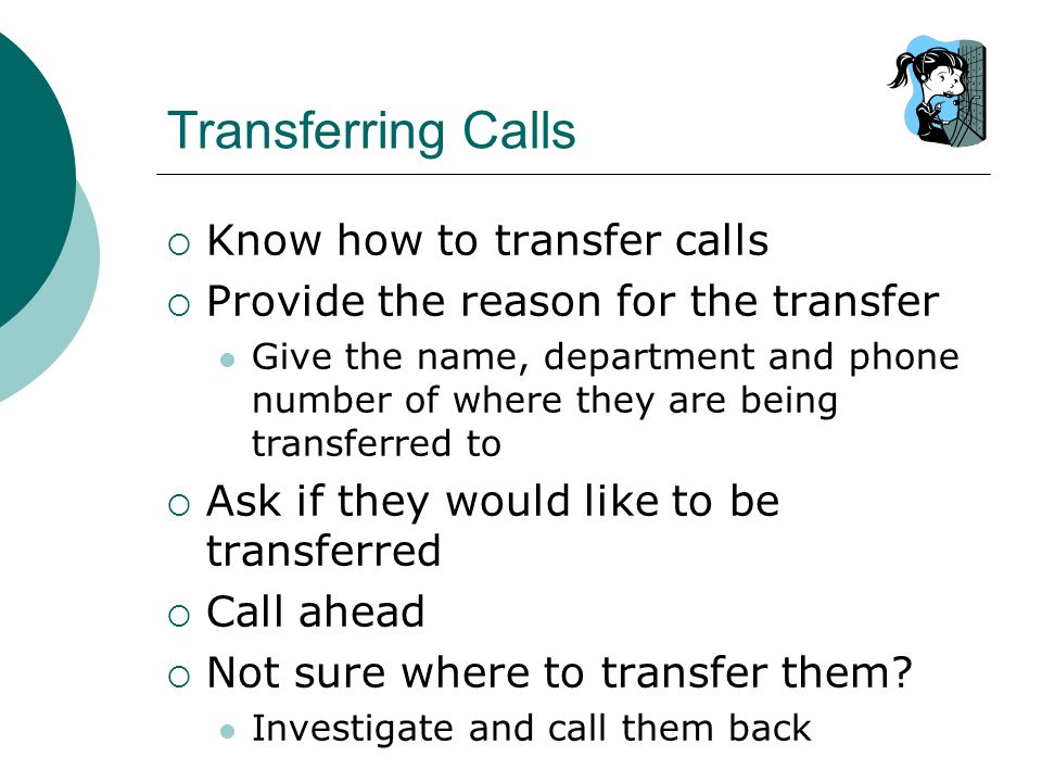 Transferring Calls Know how to transfer calls