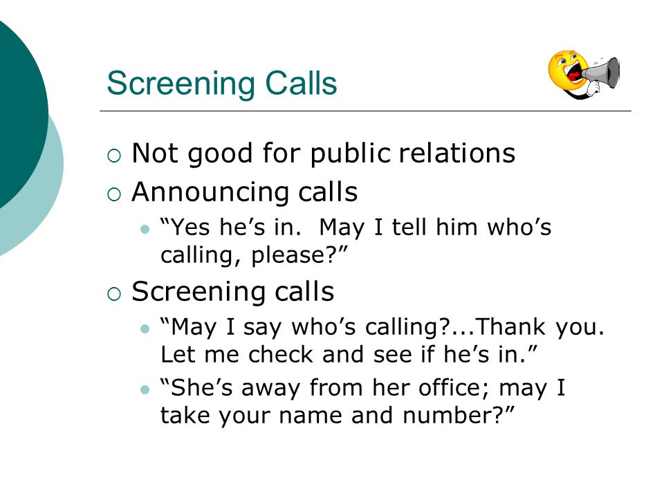Screening Calls Not good for public relations Announcing calls